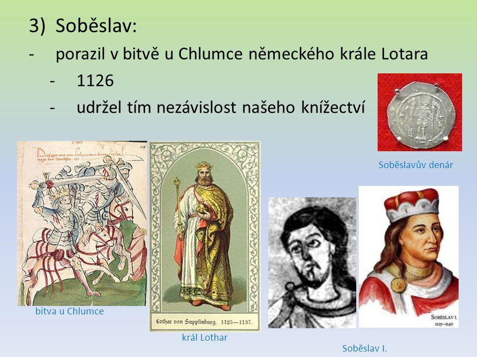 Soběslav: porazil v bitvě u Chlumce německého krále Lotara 1126