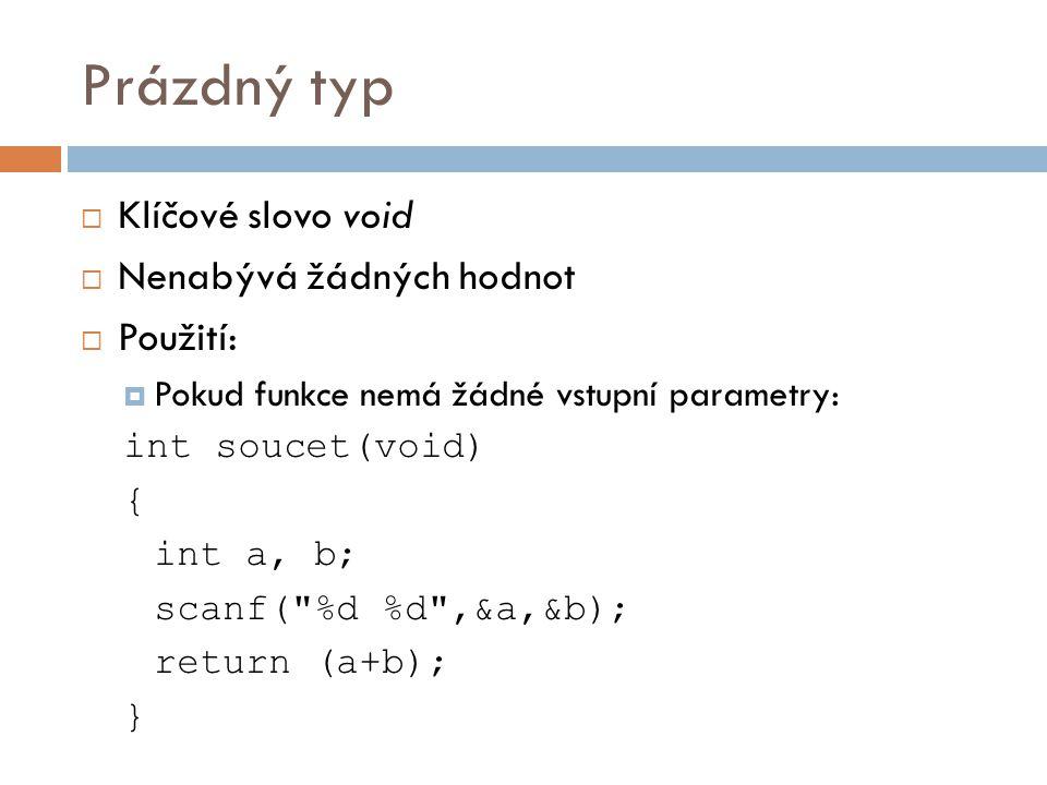 Prázdný typ Klíčové slovo void Nenabývá žádných hodnot Použití: