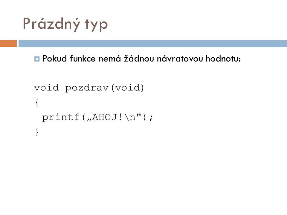 Prázdný typ Pokud funkce nemá žádnou návratovou hodnotu: