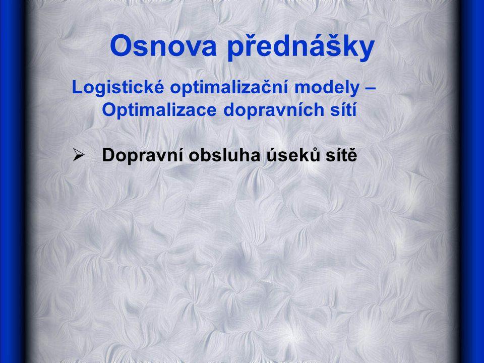Osnova přednášky Logistické optimalizační modely – Optimalizace dopravních sítí.