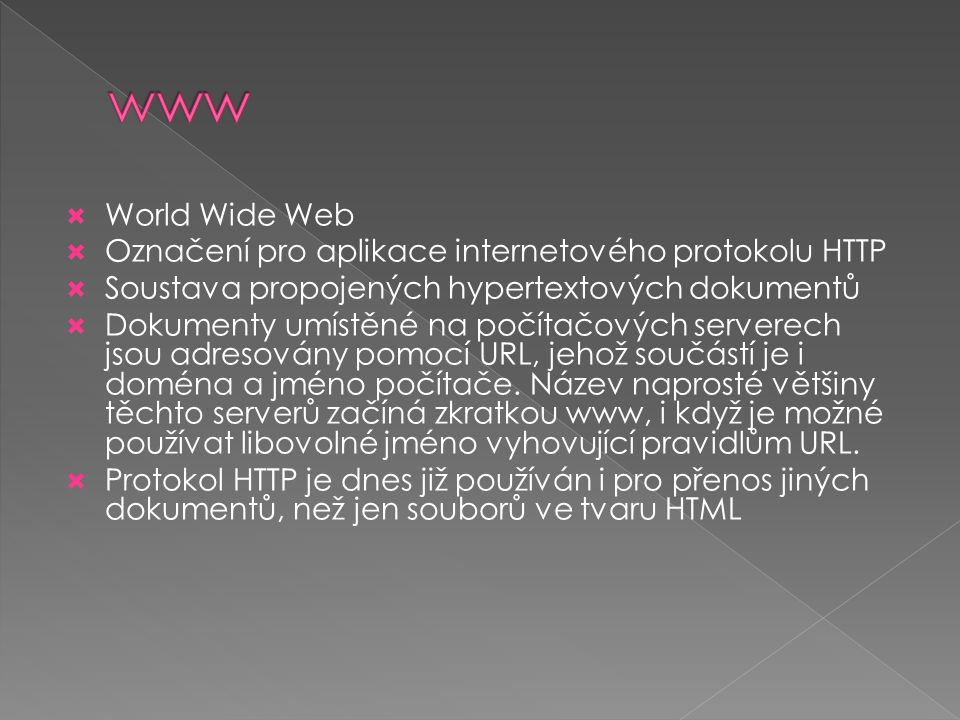 www World Wide Web Označení pro aplikace internetového protokolu HTTP