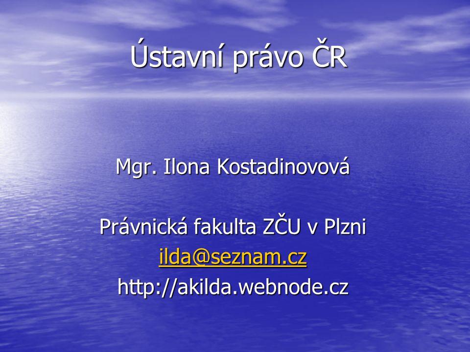 Ústavní právo ČR Mgr. Ilona Kostadinovová