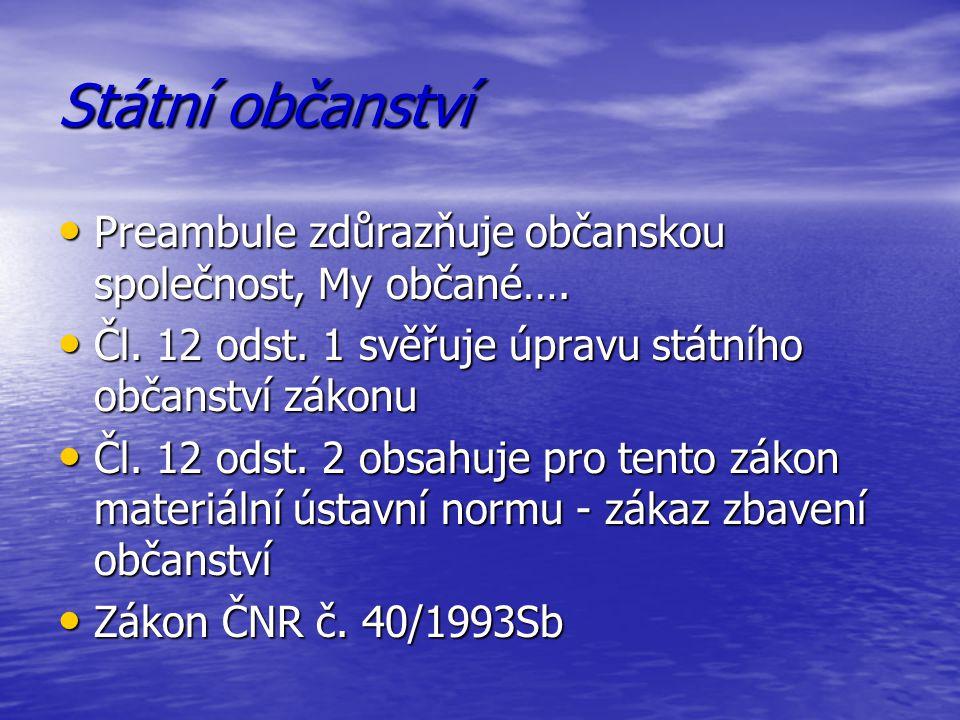 Státní občanství Preambule zdůrazňuje občanskou společnost, My občané…. Čl. 12 odst. 1 svěřuje úpravu státního občanství zákonu.