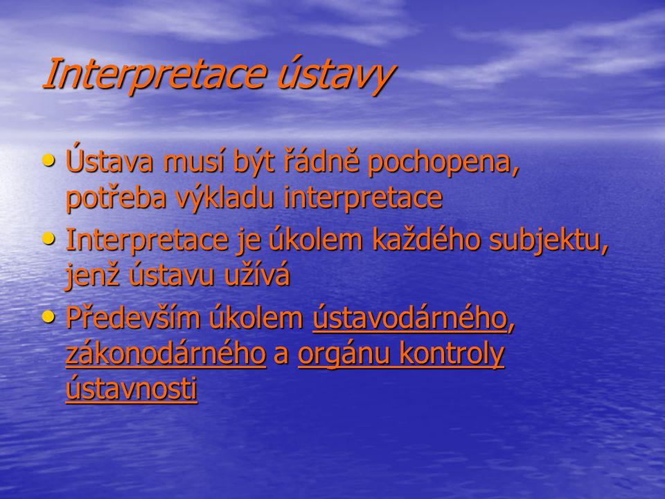 Interpretace ústavy Ústava musí být řádně pochopena, potřeba výkladu interpretace. Interpretace je úkolem každého subjektu, jenž ústavu užívá.