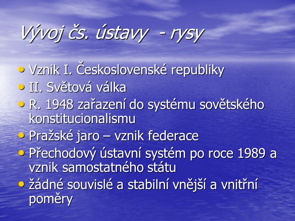 Vývoj čs. ústavy - rysy Vznik I. Československé republiky