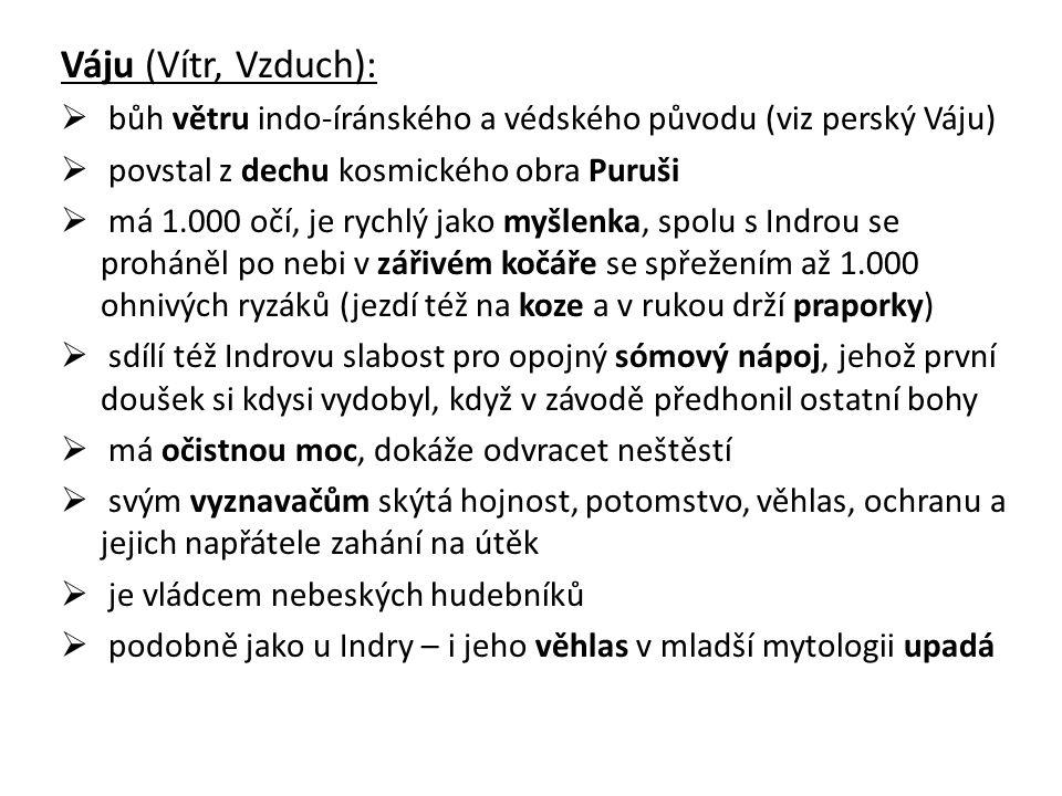 Váju (Vítr, Vzduch): bůh větru indo-íránského a védského původu (viz perský Váju) povstal z dechu kosmického obra Puruši.
