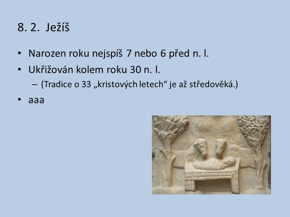 8. 2. Ježíš Narozen roku nejspíš 7 nebo 6 před n. l.