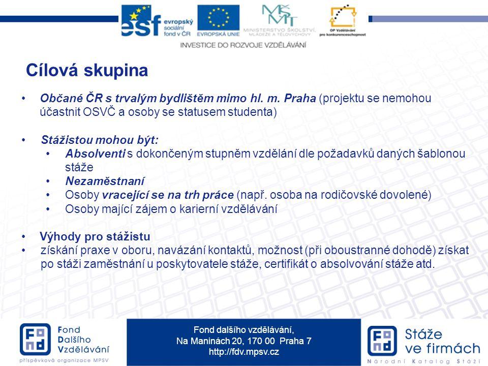 Cílová skupina Občané ČR s trvalým bydlištěm mimo hl. m. Praha (projektu se nemohou účastnit OSVČ a osoby se statusem studenta)