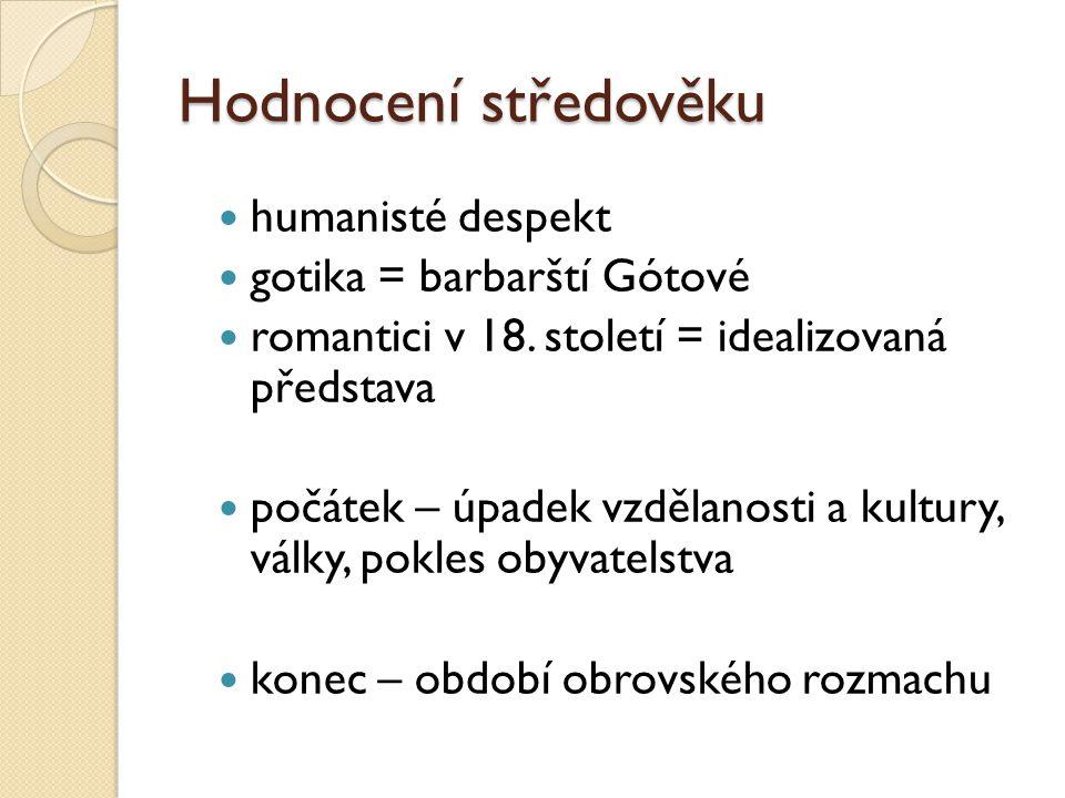 Hodnocení středověku humanisté despekt gotika = barbarští Gótové