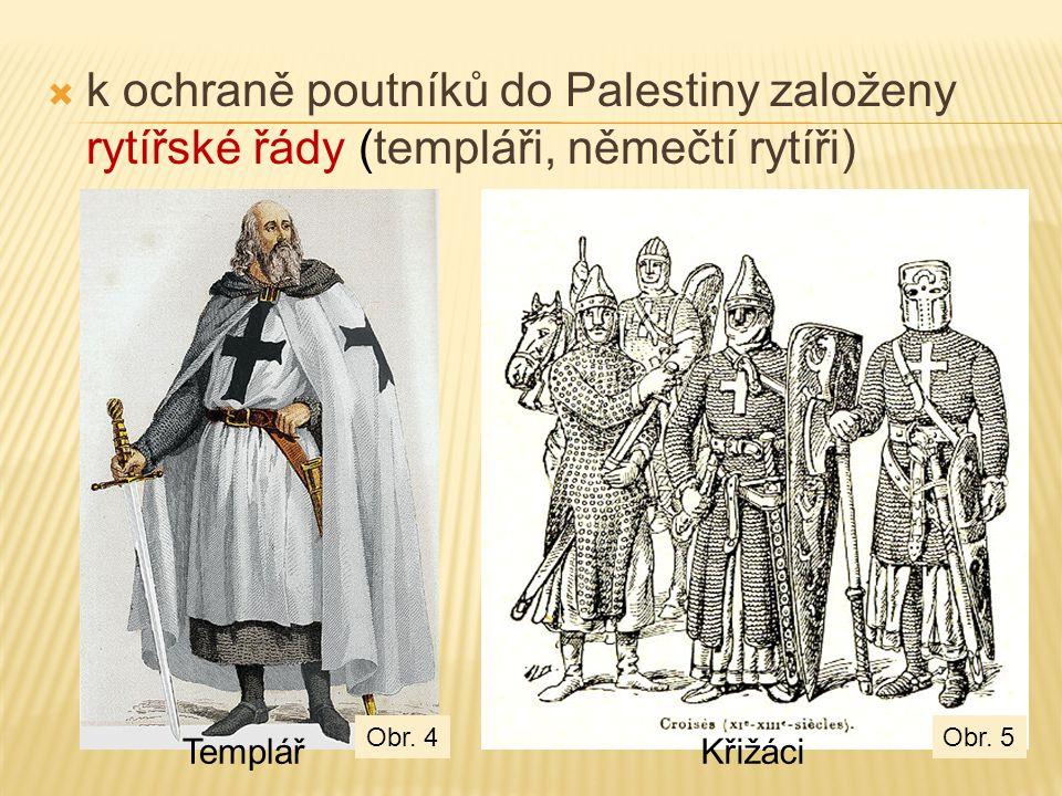 k ochraně poutníků do Palestiny založeny rytířské řády (templáři, němečtí rytíři)