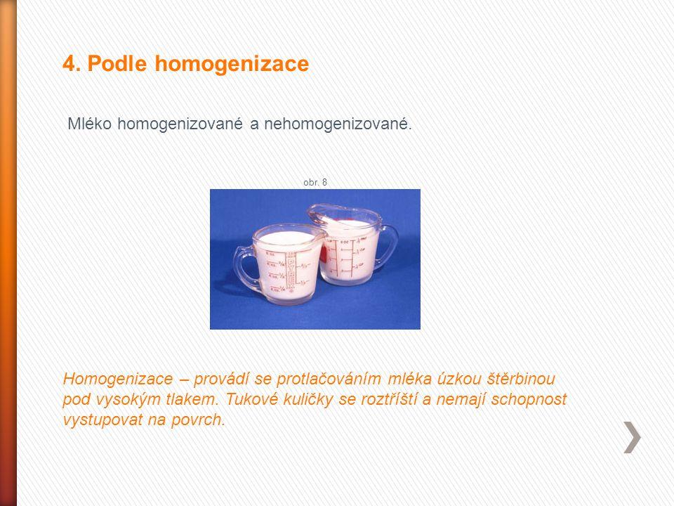 4. Podle homogenizace Mléko homogenizované a nehomogenizované.