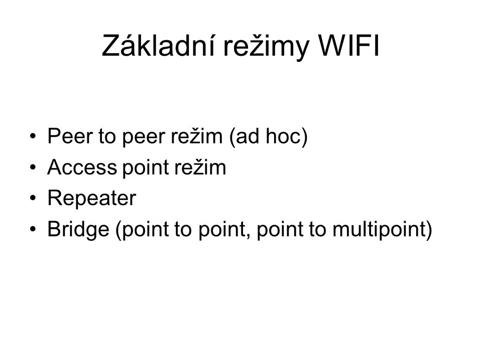 Základní režimy WIFI Peer to peer režim (ad hoc) Access point režim