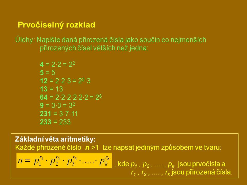 Prvočíselný rozklad Úlohy: Napište daná přirozená čísla jako součin co nejmenších přirozených čísel větších než jedna: