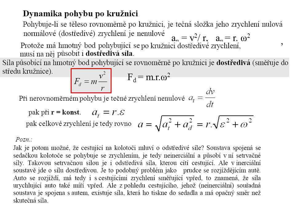 an = v2/ r, an = r. ω2 , Fd = m.r.ω2 pak při r = konst.