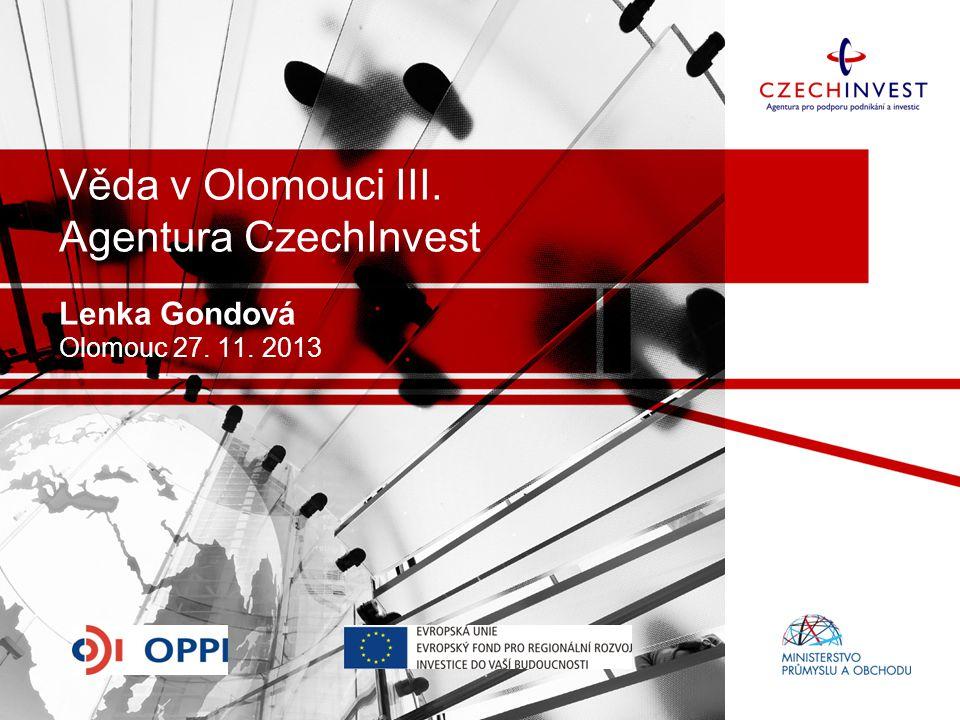 Věda v Olomouci III. Agentura CzechInvest Lenka Gondová Olomouc 27. 11