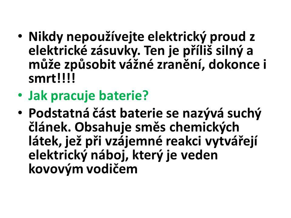 Nikdy nepoužívejte elektrický proud z elektrické zásuvky