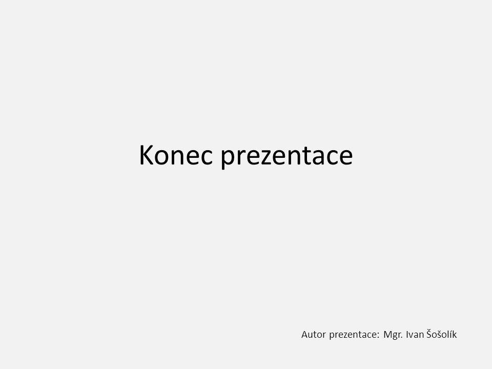 Konec prezentace Autor prezentace: Mgr. Ivan Šošolík