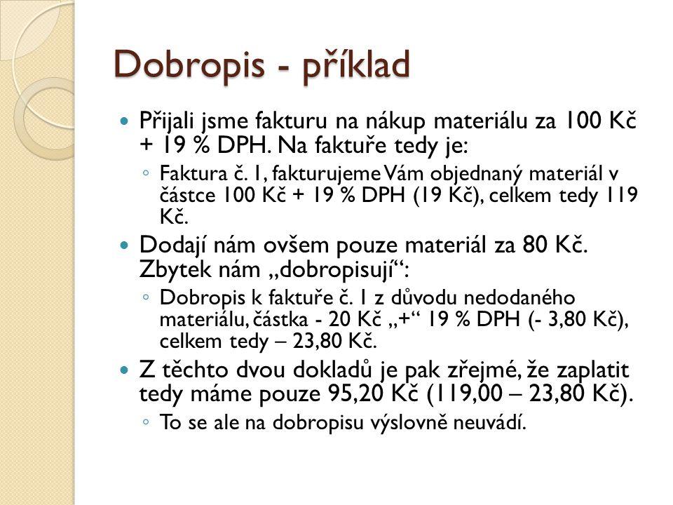 Dobropis - příklad Přijali jsme fakturu na nákup materiálu za 100 Kč + 19 % DPH. Na faktuře tedy je: