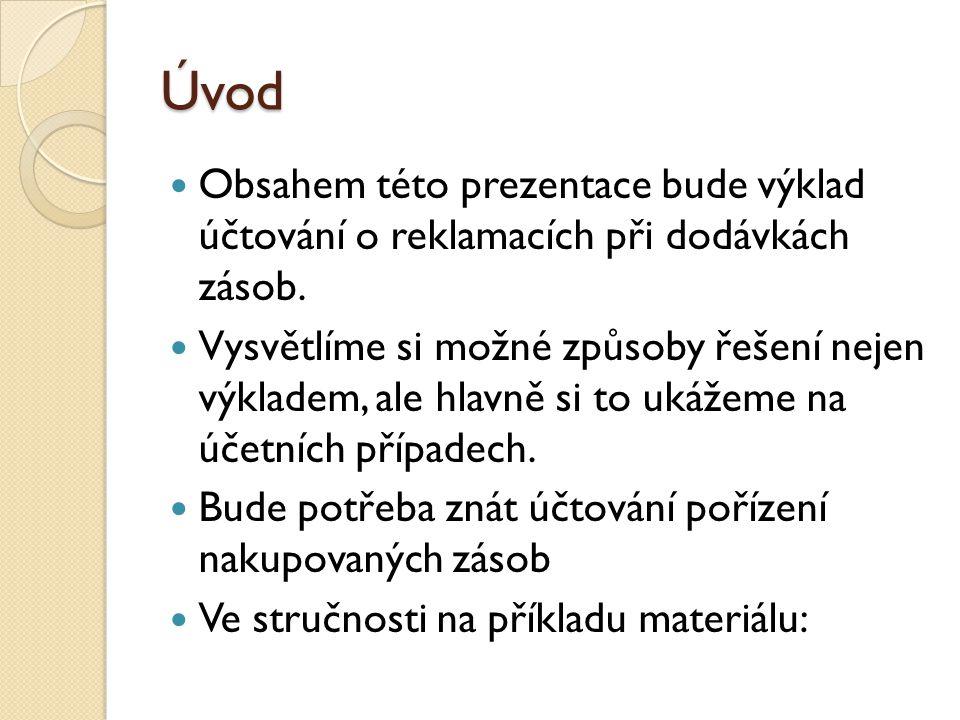 Úvod Obsahem této prezentace bude výklad účtování o reklamacích při dodávkách zásob.