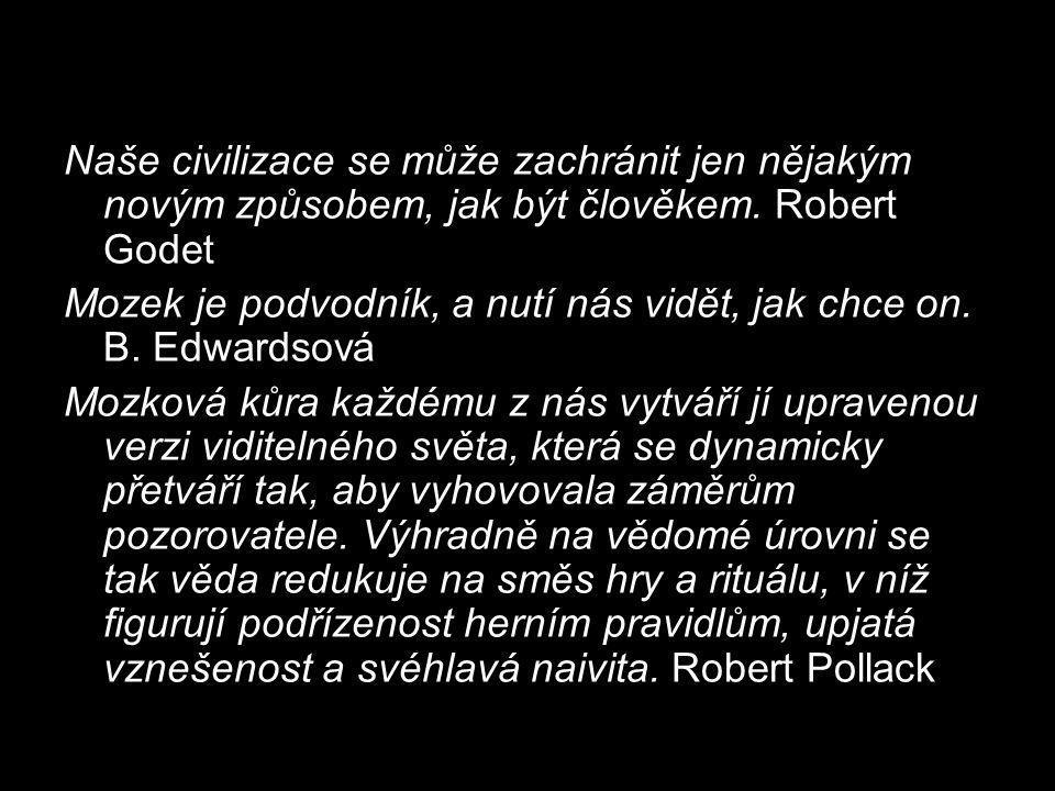 Naše civilizace se může zachránit jen nějakým novým způsobem, jak být člověkem. Robert Godet