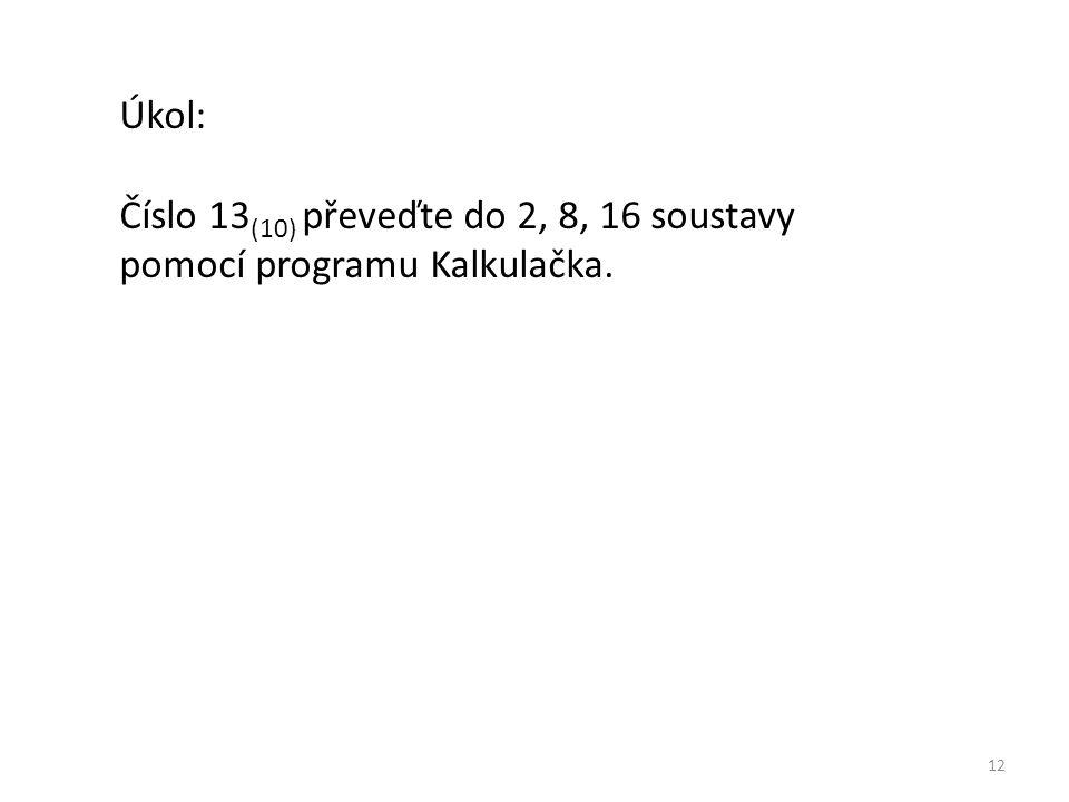Úkol: Číslo 13(10) převeďte do 2, 8, 16 soustavy pomocí programu Kalkulačka.