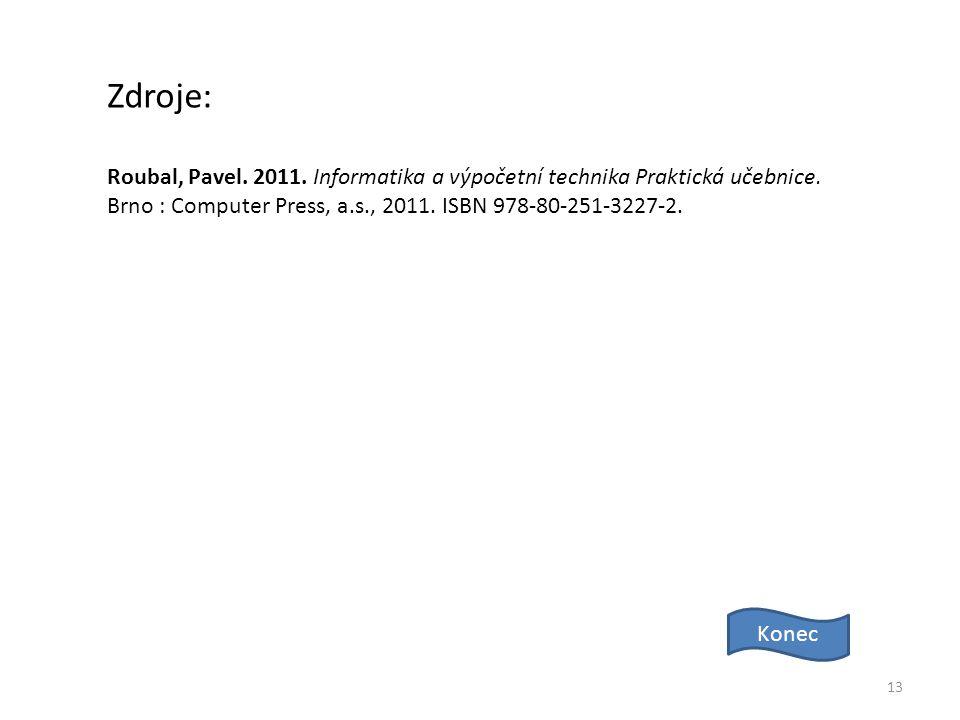 Zdroje: Roubal, Pavel. 2011. Informatika a výpočetní technika Praktická učebnice. Brno : Computer Press, a.s., 2011. ISBN 978-80-251-3227-2.