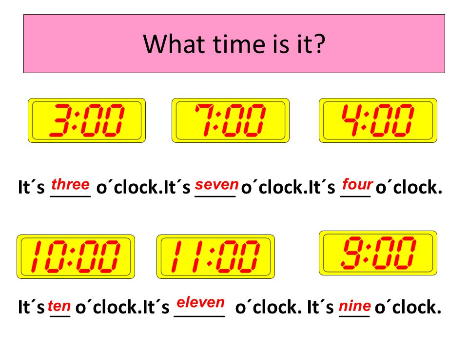 What time is it It´s ____ o´clock.It´s ____ o´clock.It´s ___ o´clock. It´s __ o´clock.It´s _____ o´clock. It´s ___ o´clock.