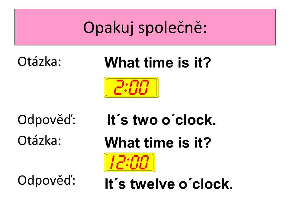 Opakuj společně: Otázka: Odpověď: It´s two o´clock. What time is it