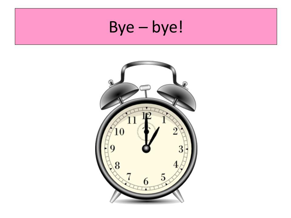 Bye – bye!