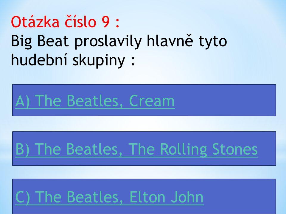 Otázka číslo 9 : Big Beat proslavily hlavně tyto hudební skupiny :