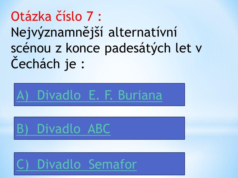 Otázka číslo 7 : Nejvýznamnější alternatívní scénou z konce padesátých let v Čechách je :