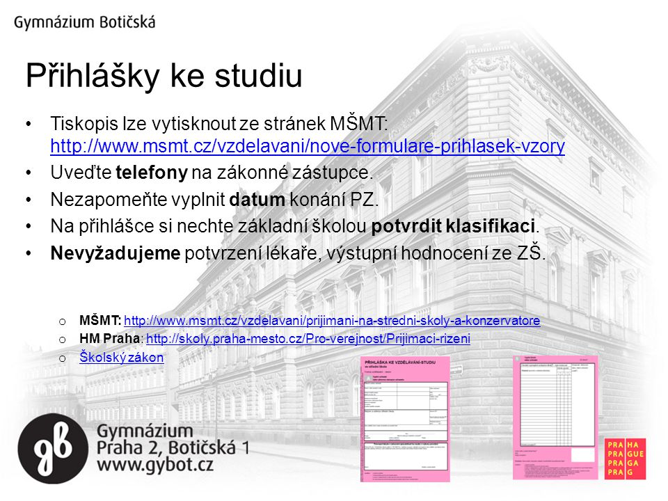 Přihlášky ke studiu Tiskopis lze vytisknout ze stránek MŠMT: http://www.msmt.cz/vzdelavani/nove-formulare-prihlasek-vzory.