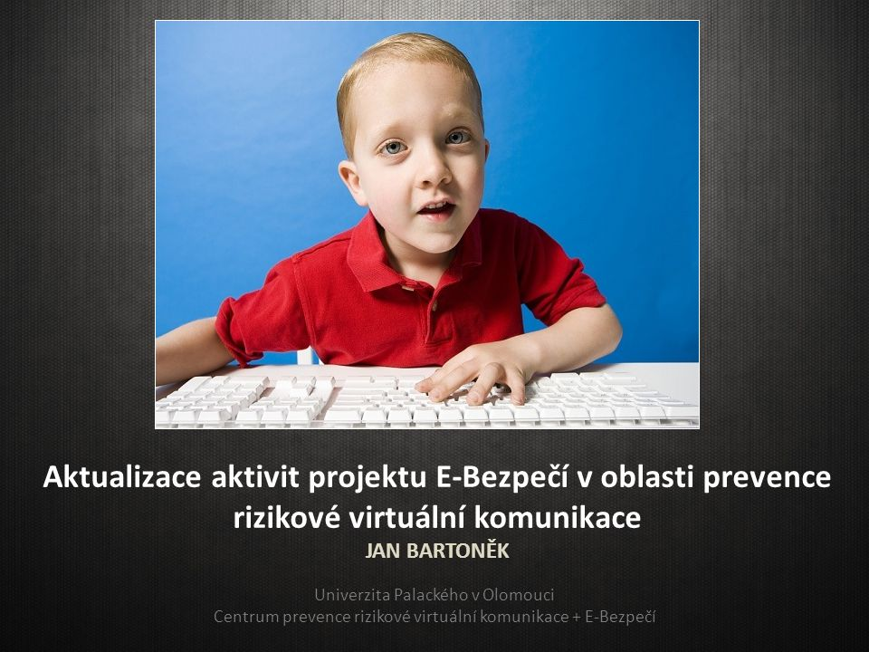 Aktualizace aktivit projektu E-Bezpečí v oblasti prevence rizikové virtuální komunikace