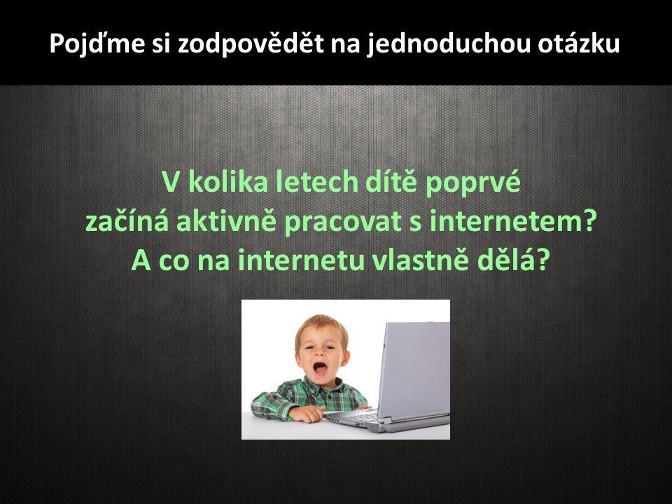 V kolika letech dítě poprvé začíná aktivně pracovat s internetem