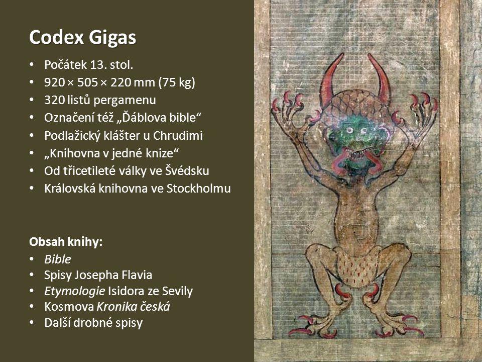 Codex Gigas Počátek 13. stol. 920 × 505 × 220 mm (75 kg)
