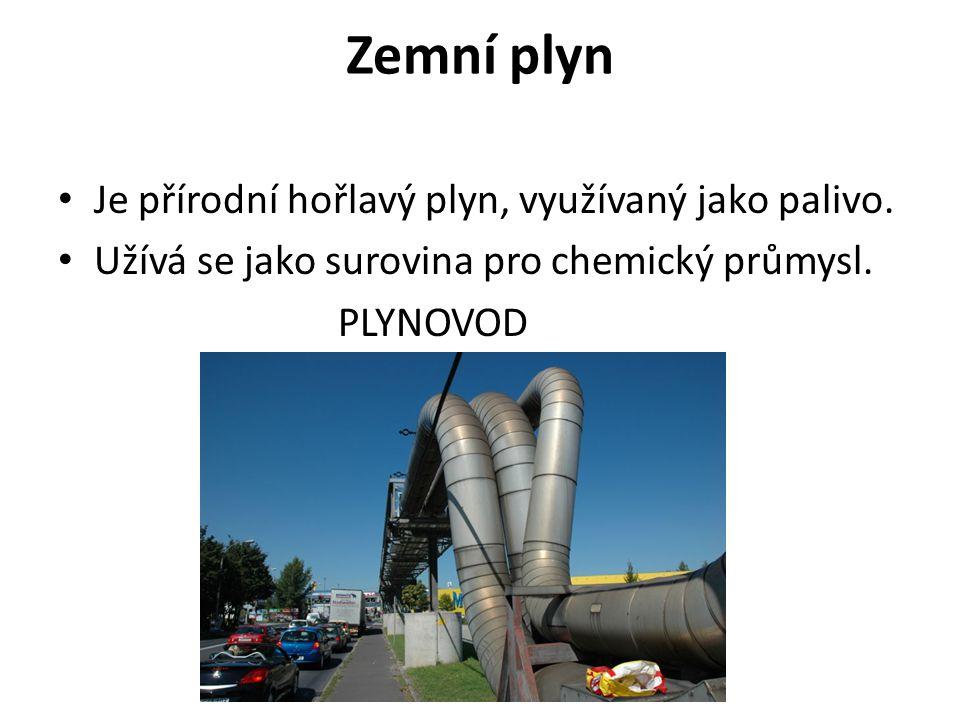 Zemní plyn Je přírodní hořlavý plyn, využívaný jako palivo.