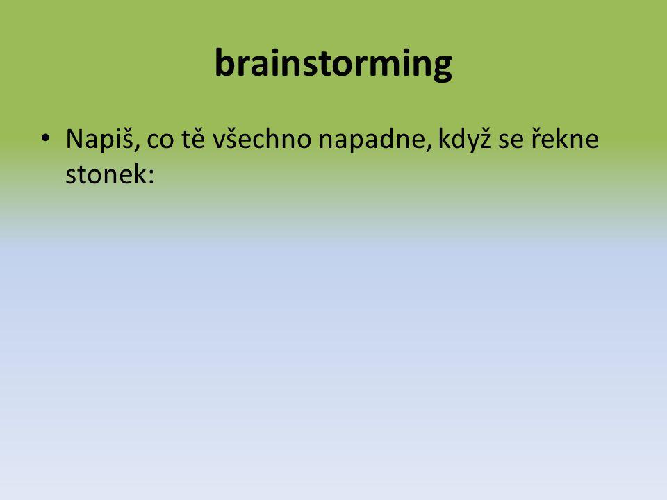 brainstorming Napiš, co tě všechno napadne, když se řekne stonek: