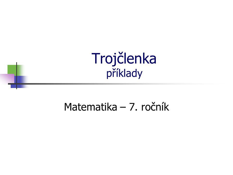* 16. 7. 1996 Trojčlenka příklady Matematika – 7. ročník *