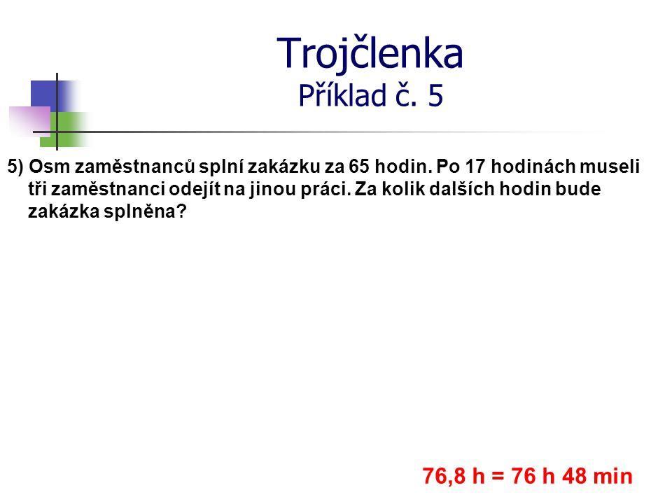 Trojčlenka Příklad č. 5 76,8 h = 76 h 48 min
