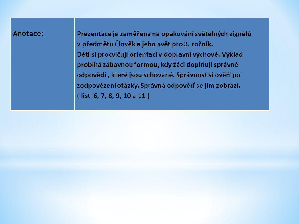 Anotace: Prezentace je zaměřena na opakování světelných signálů. v předmětu Člověk a jeho svět pro 3. ročník.