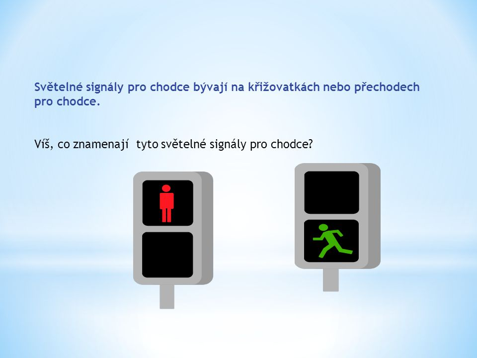 Světelné signály pro chodce bývají na křižovatkách nebo přechodech