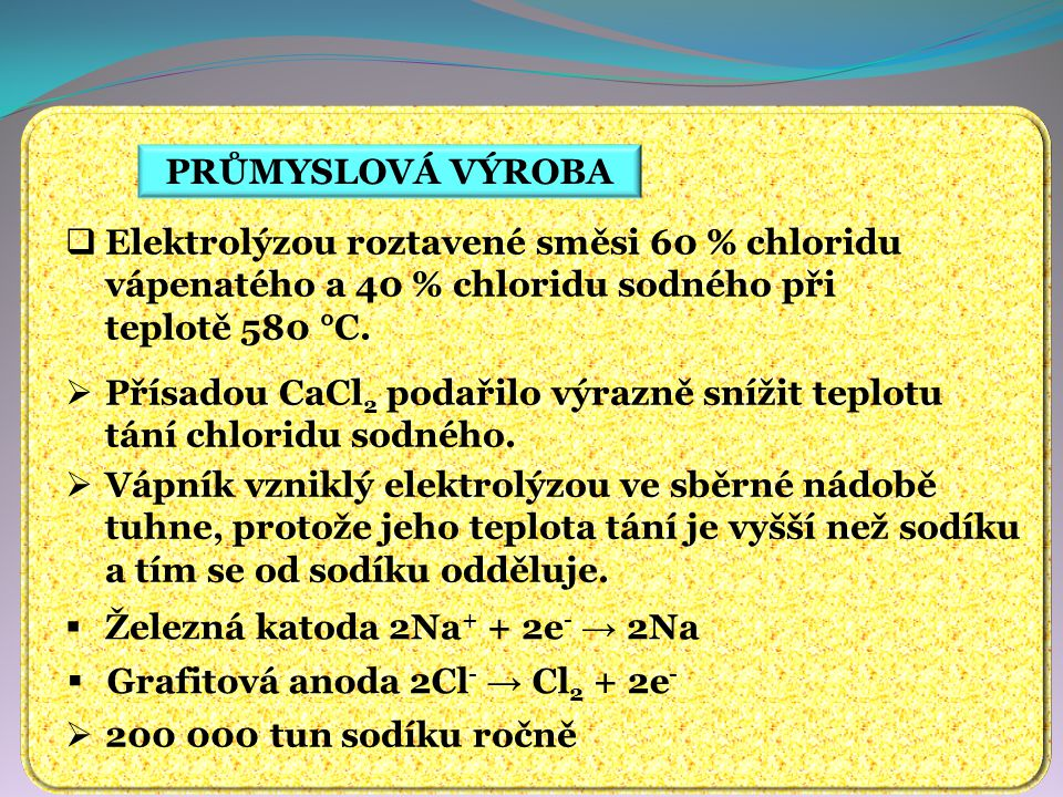 PRŮMYSLOVÁ VÝROBA Elektrolýzou roztavené směsi 60 % chloridu vápenatého a 40 % chloridu sodného při teplotě 580 °C.