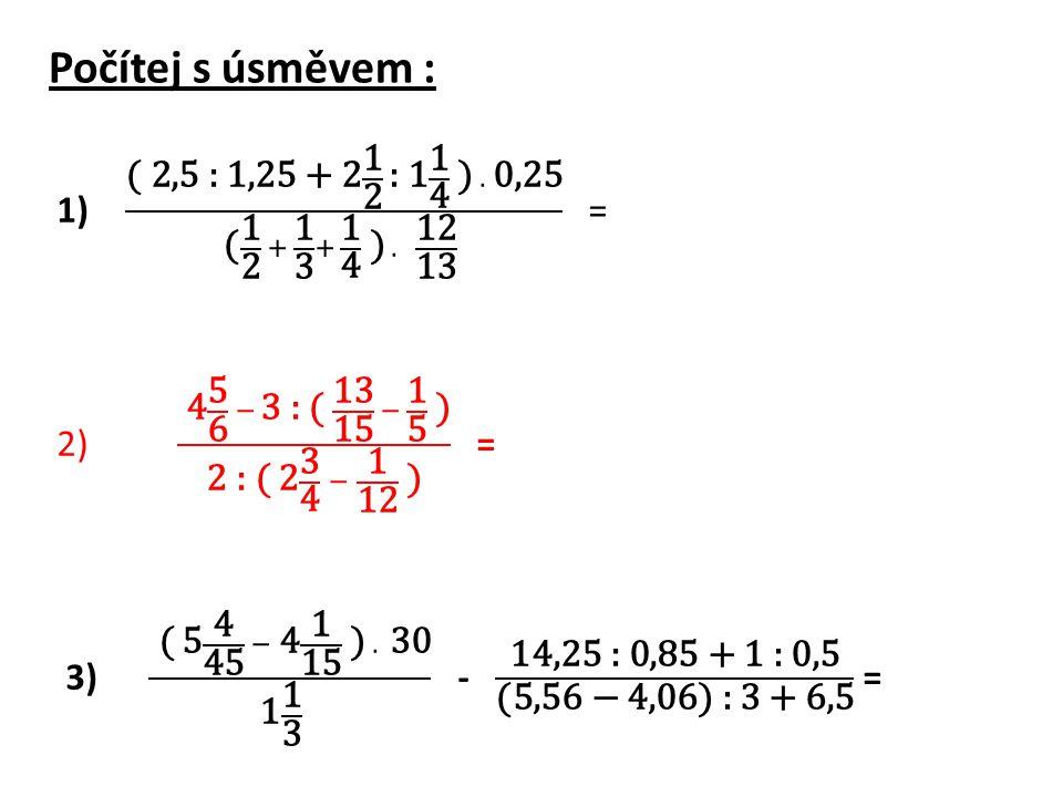Počítej s úsměvem : ( 2,5 : 1,25 + 2 1 2 : 1 1 4 ) . 0,25 ( 1 2 + 1 3 + 1 4 ) . 12 13 =