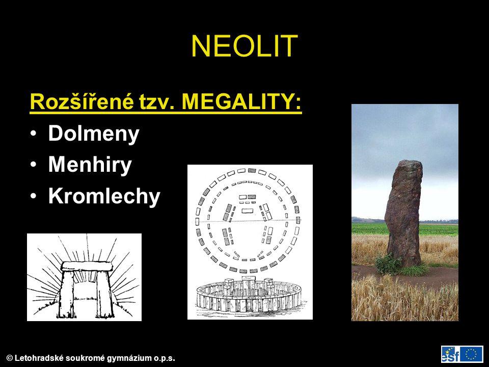 NEOLIT Rozšířené tzv. MEGALITY: Dolmeny Menhiry Kromlechy