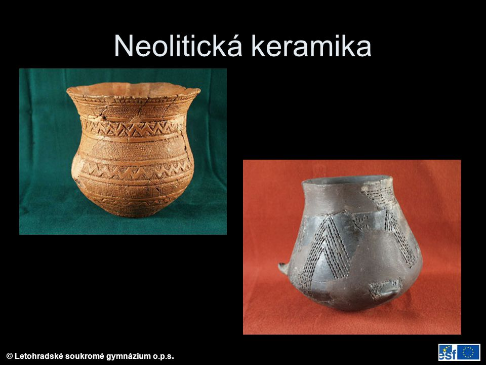 Neolitická keramika Příklady neolitické keramiky: kultura zvoncových pohárů; Kultura vypichované keramiky.