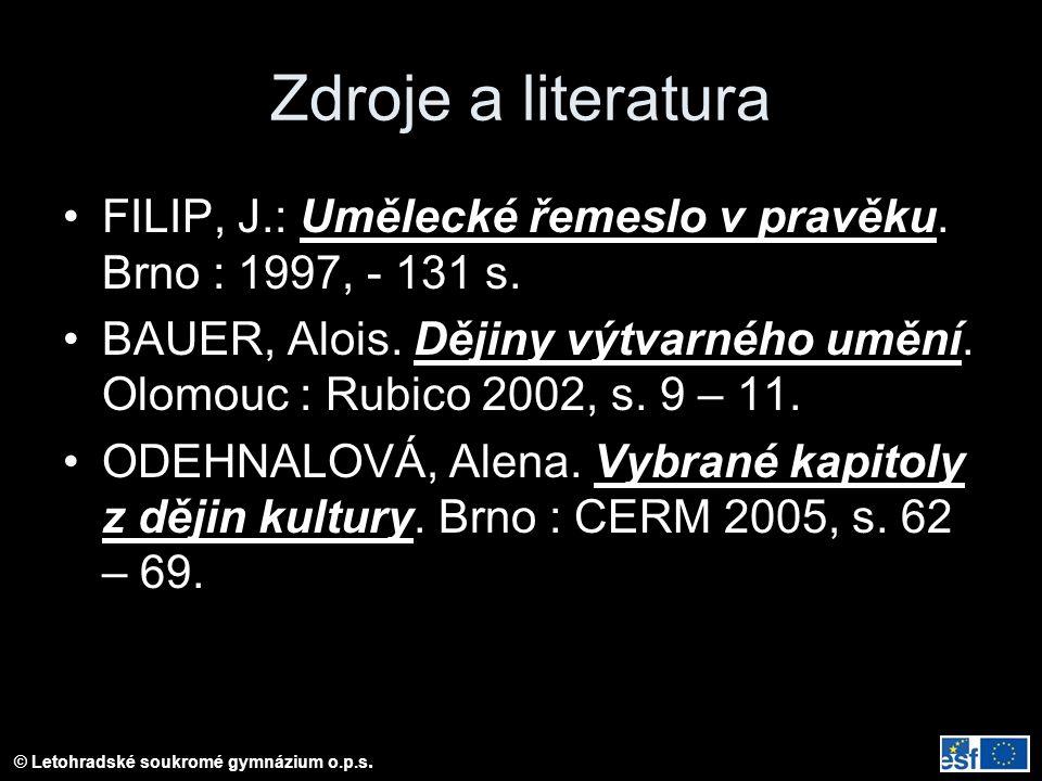 Zdroje a literatura FILIP, J.: Umělecké řemeslo v pravěku. Brno : 1997, - 131 s.