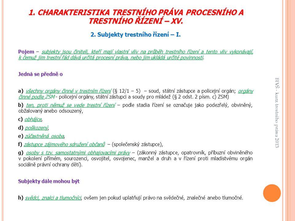 1. CHARAKTERISTIKA TRESTNÍHO PRÁVA PROCESNÍHO A TRESTNÍHO ŘÍZENÍ – XV.