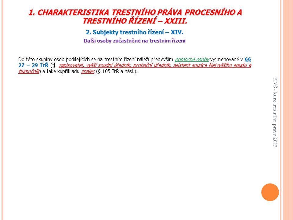 1. CHARAKTERISTIKA TRESTNÍHO PRÁVA PROCESNÍHO A TRESTNÍHO ŘÍZENÍ – XXIII.