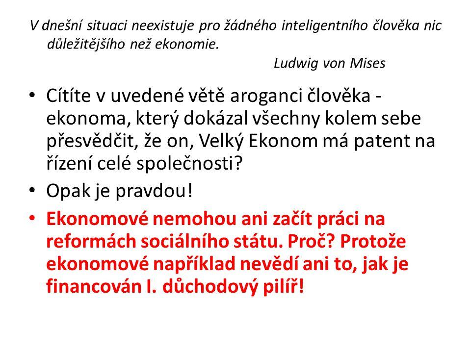 V dnešní situaci neexistuje pro žádného inteligentního člověka nic důležitějšího než ekonomie. Ludwig von Mises