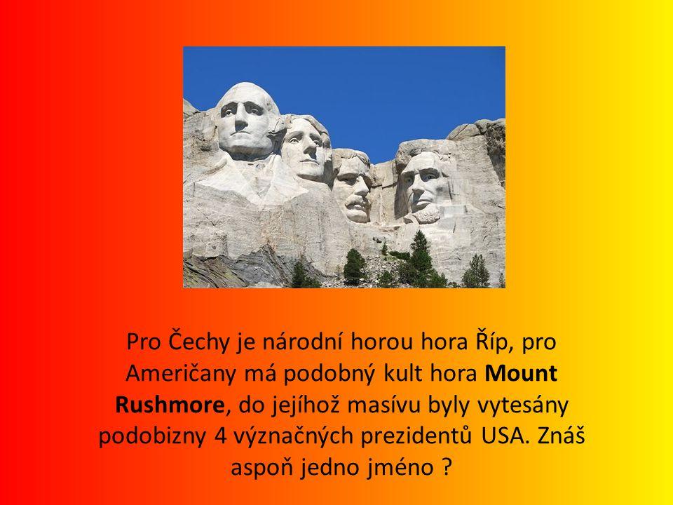 Pro Čechy je národní horou hora Říp, pro Američany má podobný kult hora Mount Rushmore, do jejíhož masívu byly vytesány podobizny 4 význačných prezidentů USA.